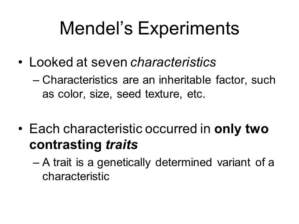 Mendel's Experiments Looked at seven characteristics