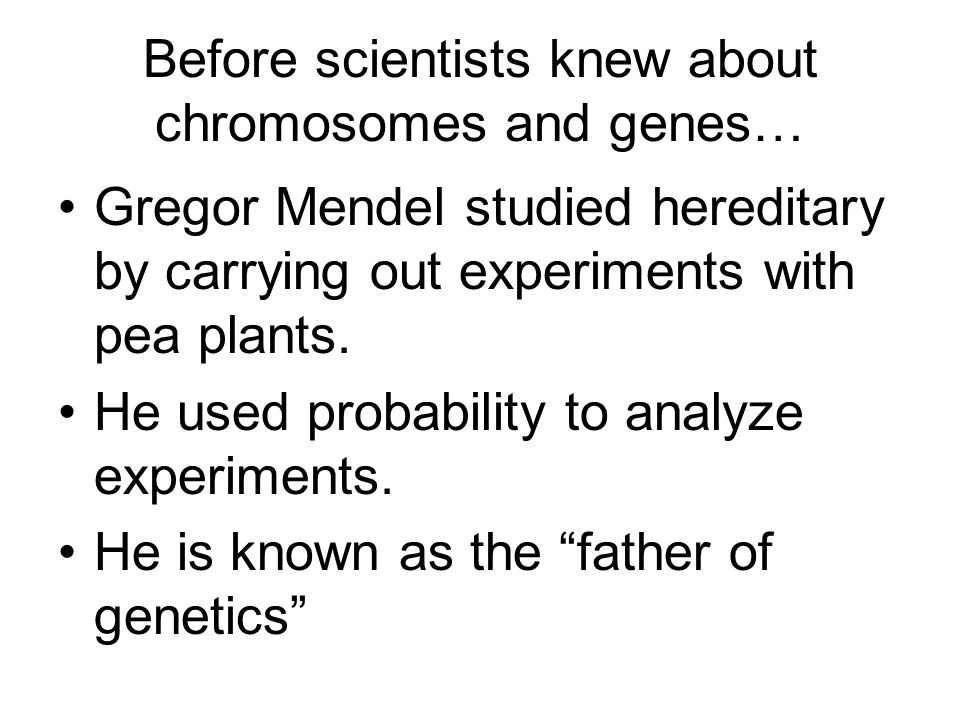 Before scientists knew about chromosomes and genes…