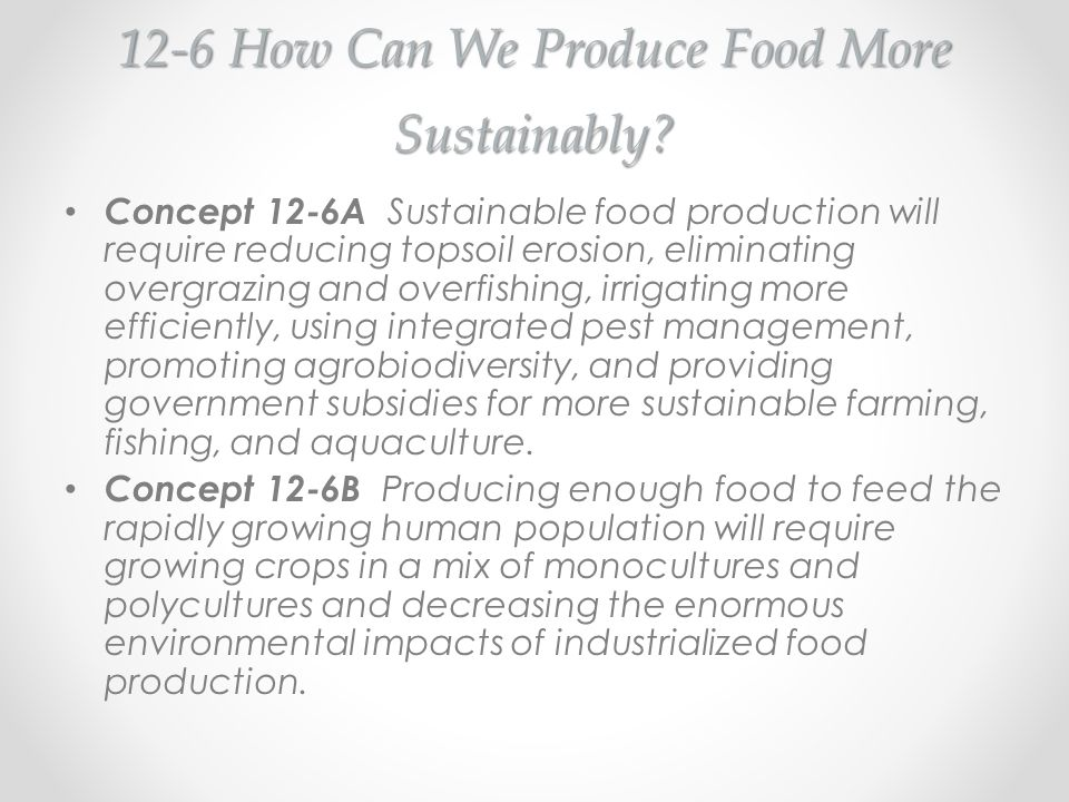 12-6 How Can We Produce Food More Sustainably