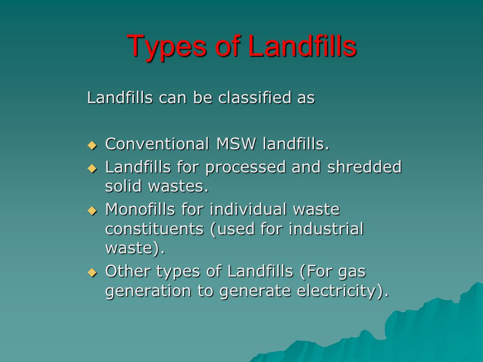 Types of Landfills Landfills can be classified as