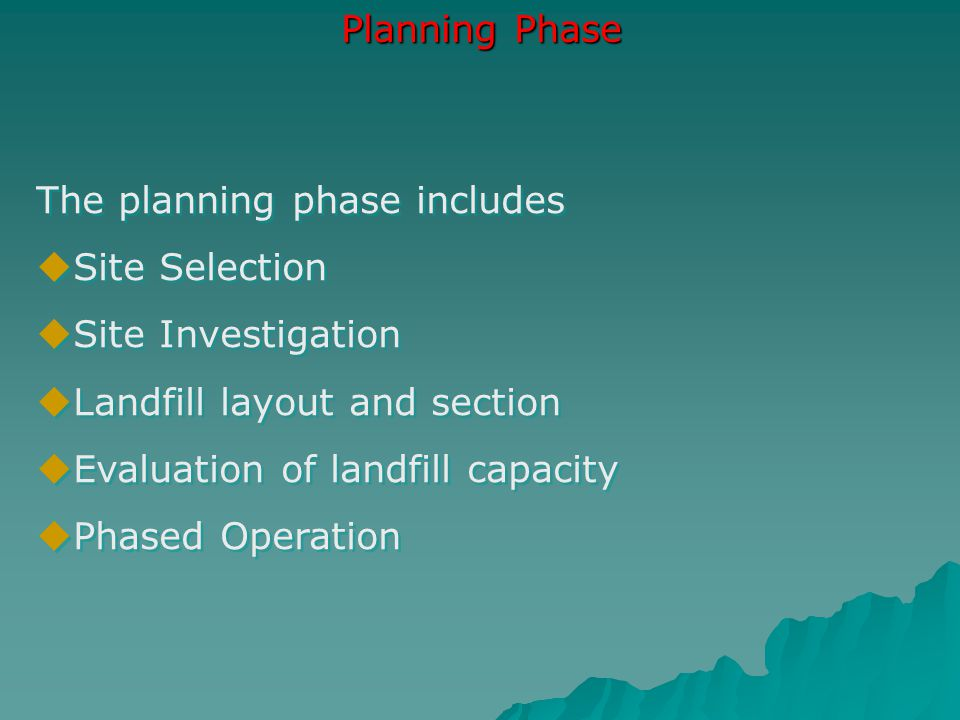 Planning Phase The planning phase includes. Site Selection. Site Investigation. Landfill layout and section.
