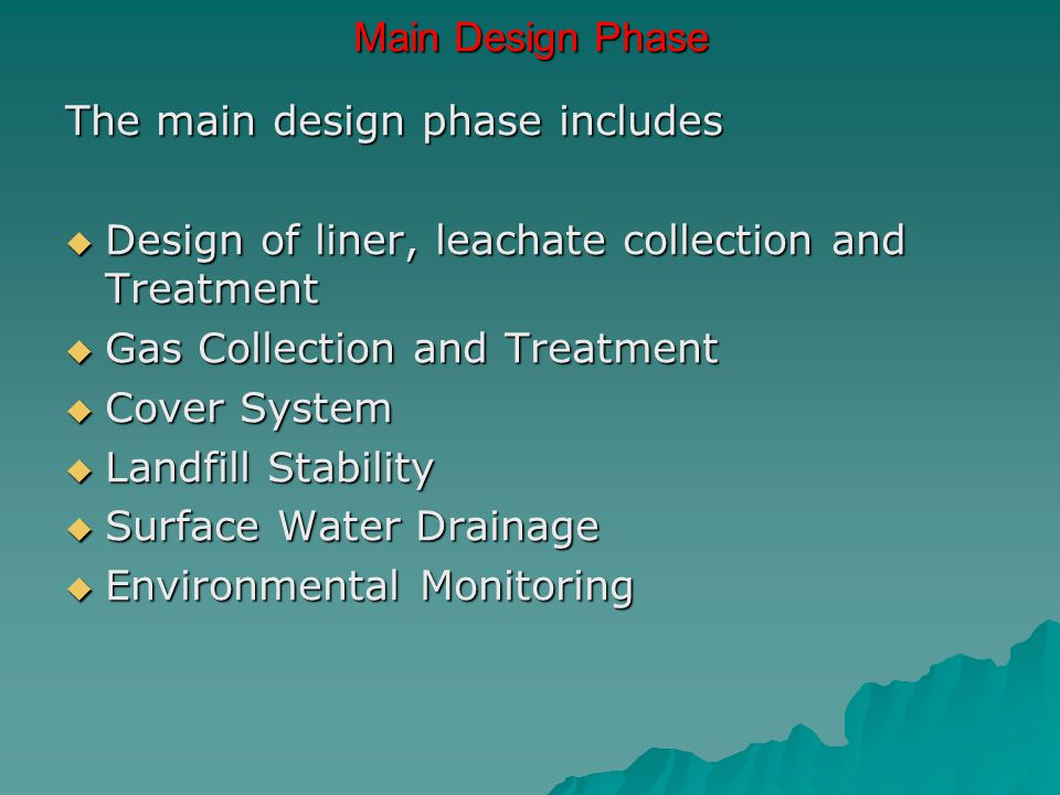 Main Design Phase The main design phase includes. Design of liner, leachate collection and Treatment.