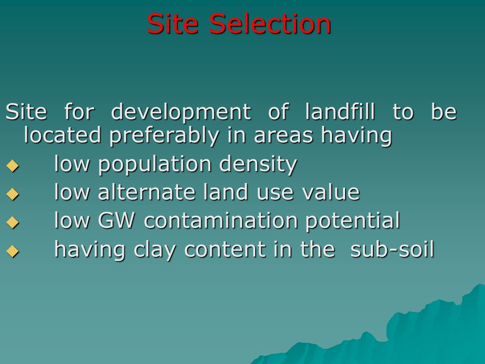 Site Selection Site for development of landfill to be located preferably in areas having. low population density.