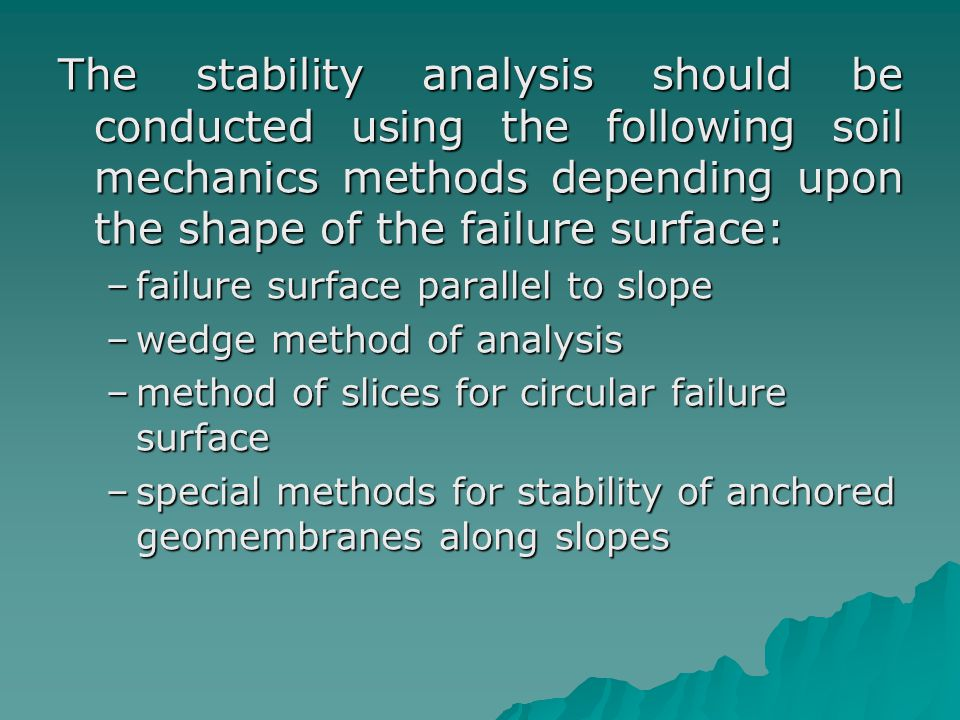 The stability analysis should be conducted using the following soil mechanics methods depending upon the shape of the failure surface: