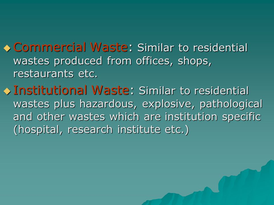 Commercial Waste: Similar to residential wastes produced from offices, shops, restaurants etc.