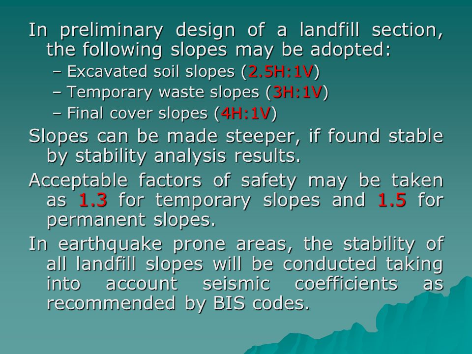 In preliminary design of a landfill section, the following slopes may be adopted: