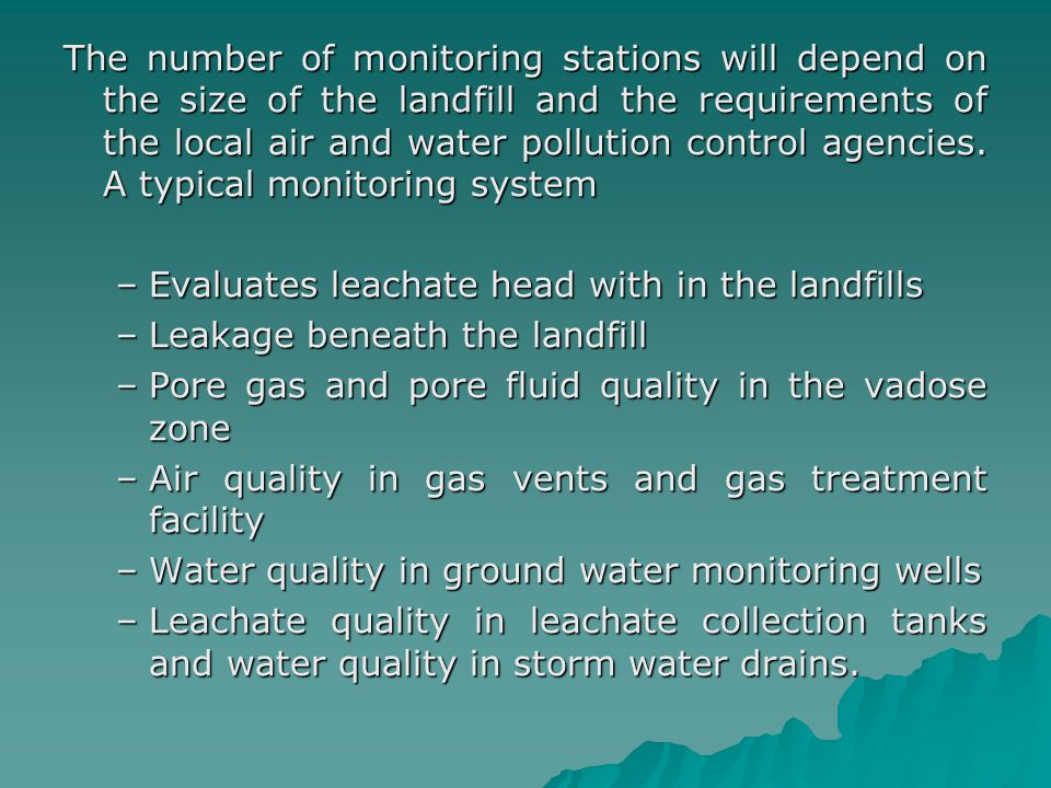 The number of monitoring stations will depend on the size of the landfill and the requirements of the local air and water pollution control agencies. A typical monitoring system