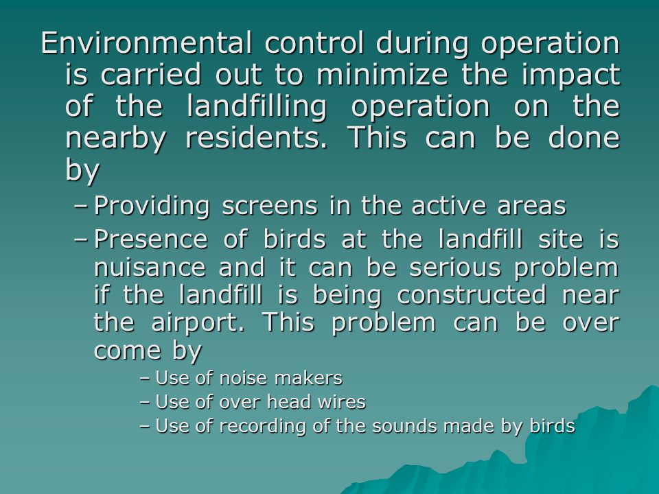 Environmental control during operation is carried out to minimize the impact of the landfilling operation on the nearby residents. This can be done by