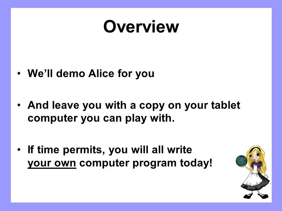 Overview We'll demo Alice for you