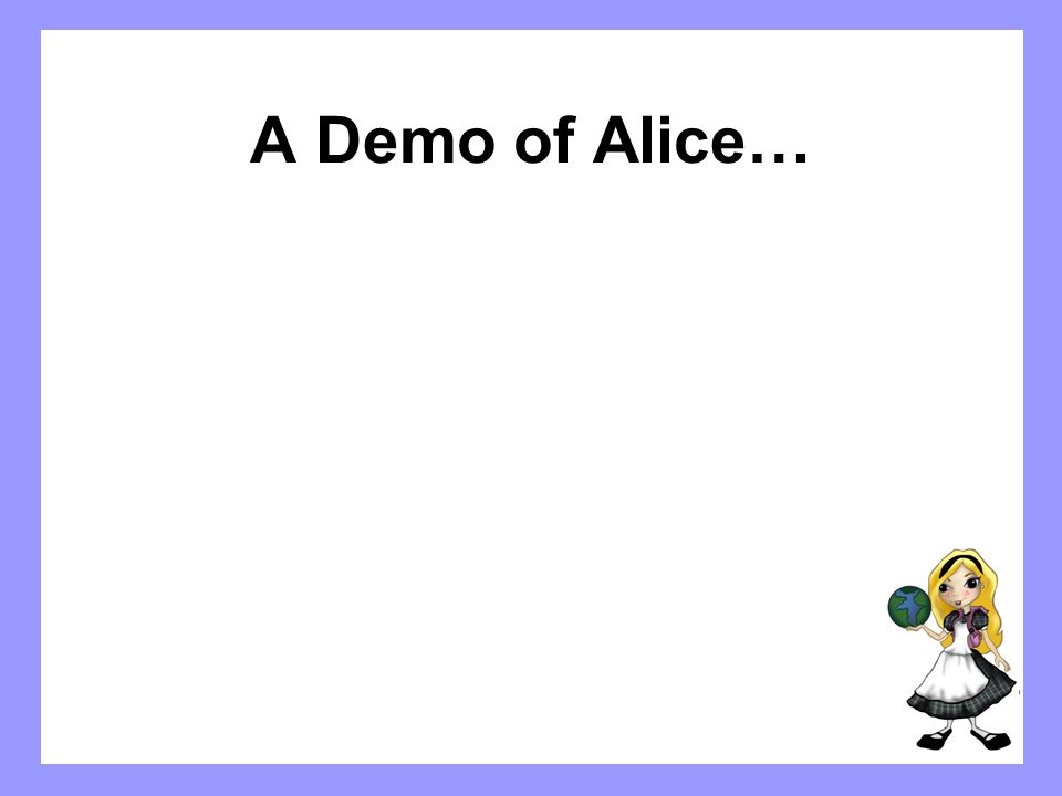 A Demo of Alice…