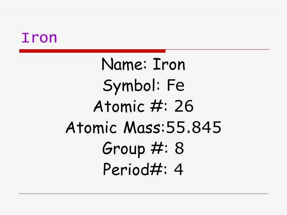 Iron by randi plummer ppt video online download name iron symbol fe atomic 26 atomic mass55845 group urtaz Images