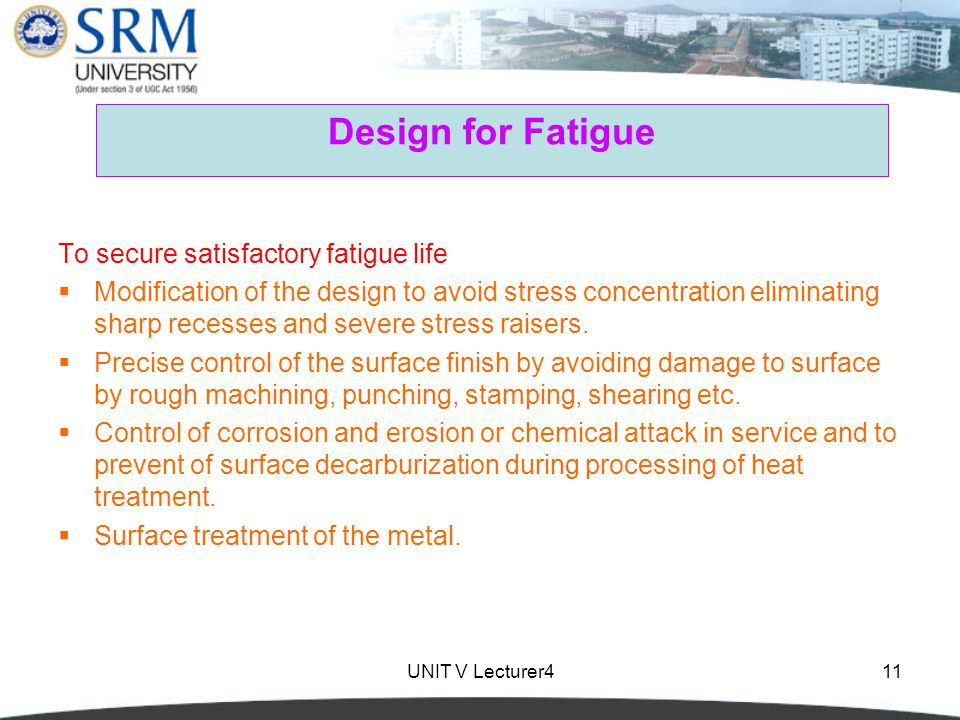 Design for Fatigue To secure satisfactory fatigue life
