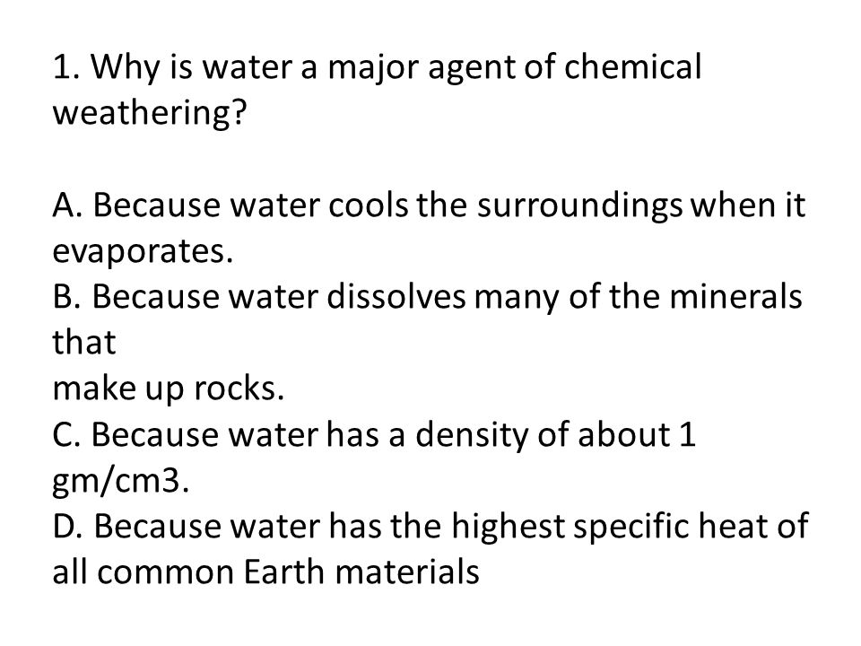 1. Why is water a major agent of chemical weathering. A