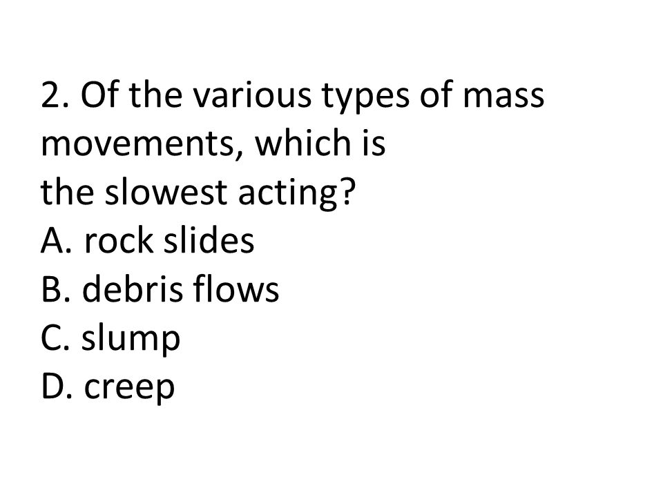 2. Of the various types of mass movements, which is the slowest acting