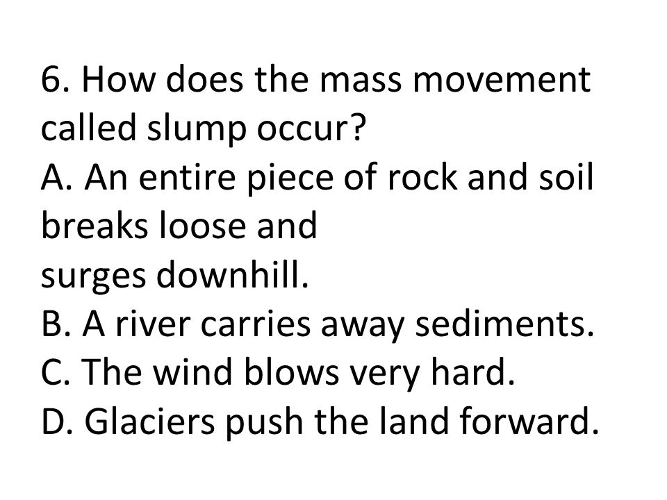 6. How does the mass movement called slump occur. A