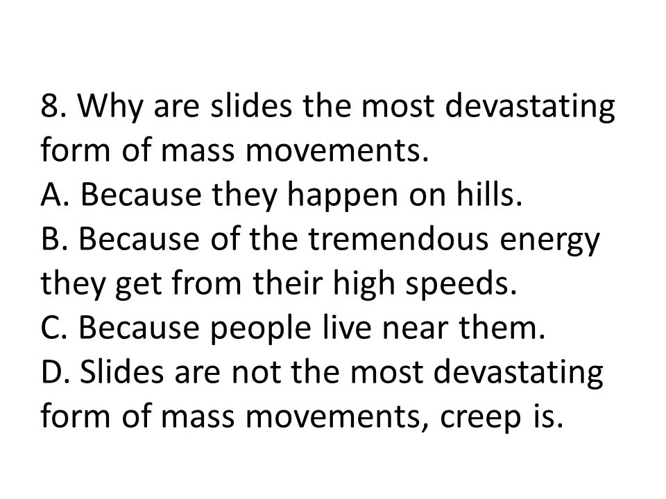 8. Why are slides the most devastating form of mass movements. A