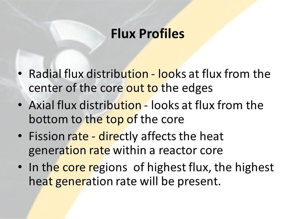 Flux Profiles Radial flux distribution - looks at flux from the center of the core out to the edges.