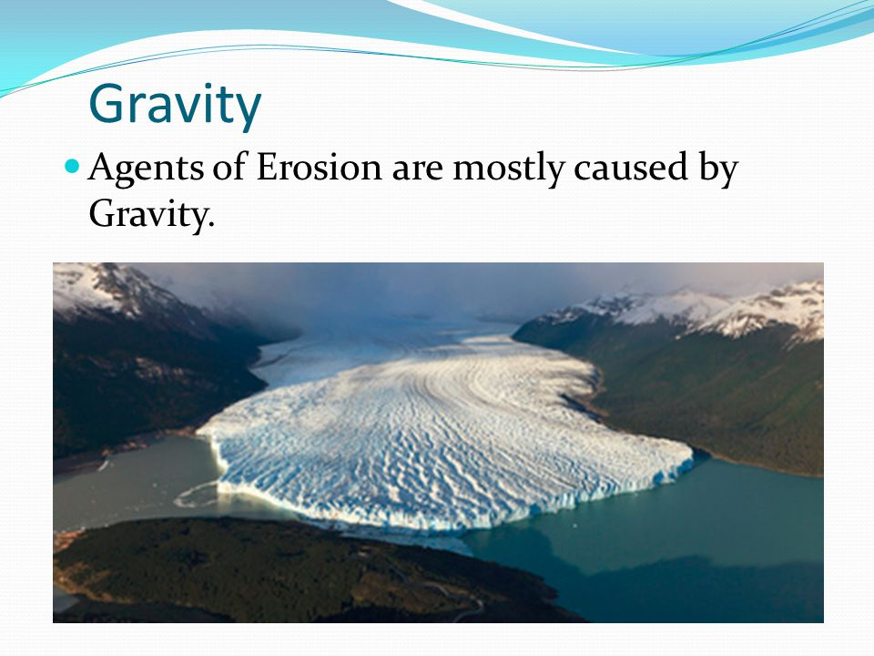 Gravity Agents of Erosion are mostly caused by Gravity.