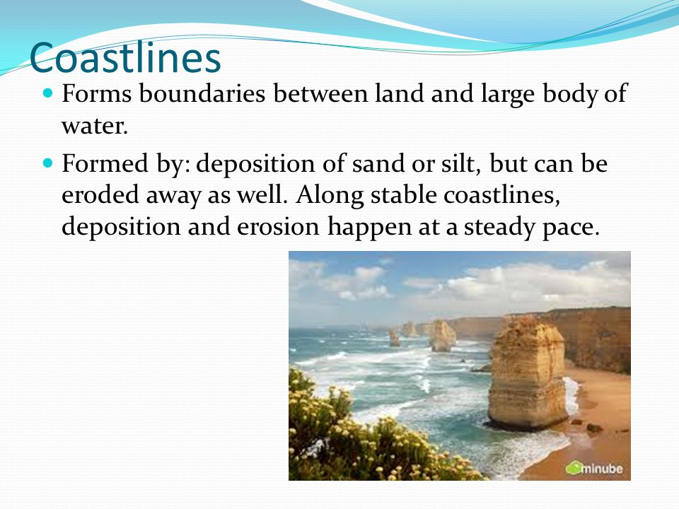 Coastlines Forms boundaries between land and large body of water.