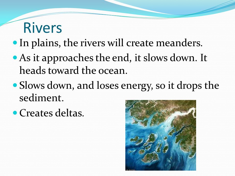 Rivers In plains, the rivers will create meanders.