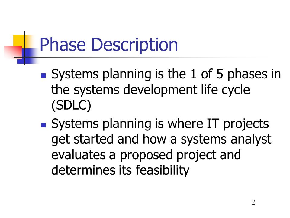 Phase Description Systems planning is the 1 of 5 phases in the systems development life cycle (SDLC)