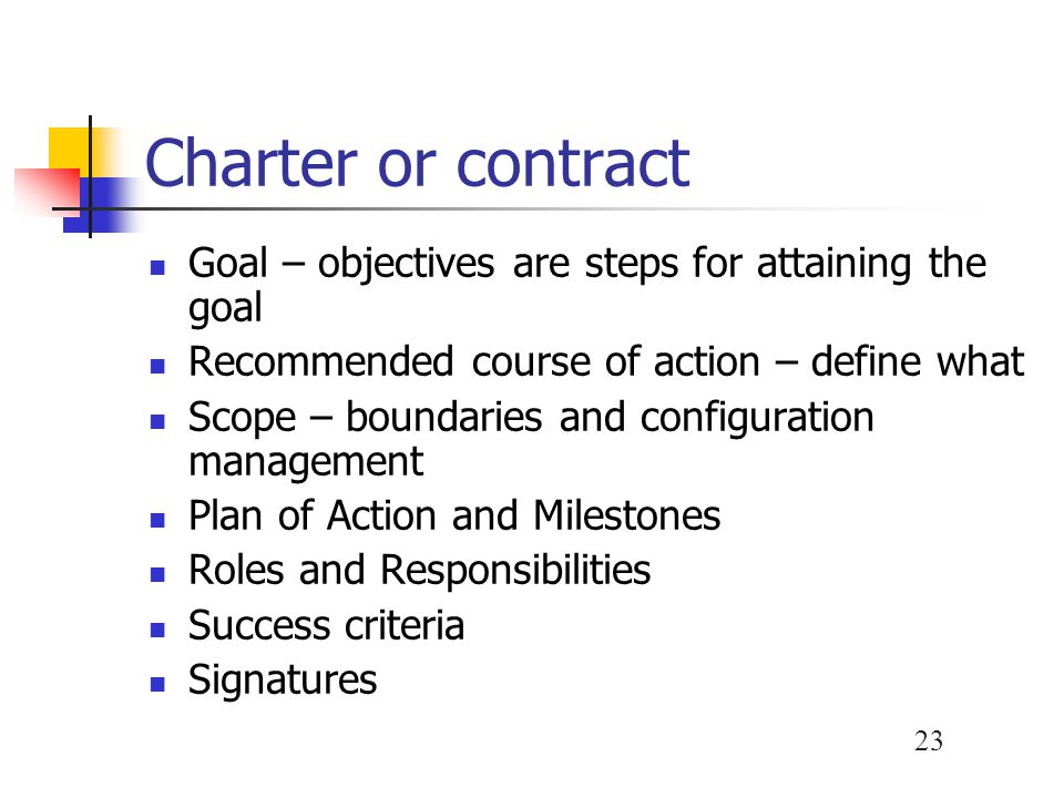 Charter or contract Goal – objectives are steps for attaining the goal