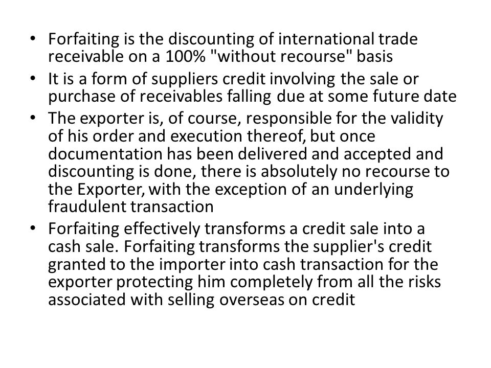 Forfaiting is the discounting of international trade receivable on a 100% without recourse basis