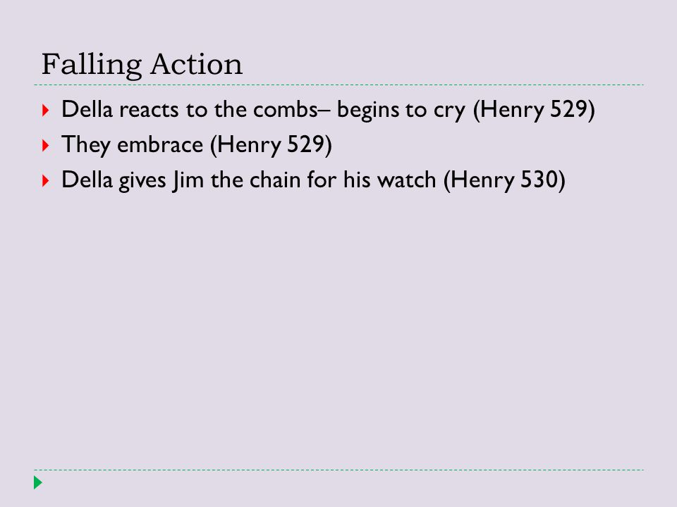 Falling Action Della reacts to the combs– begins to cry (Henry 529)