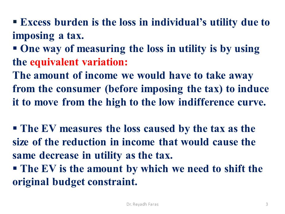 Excess burden is the loss in individual's utility due to imposing a tax.