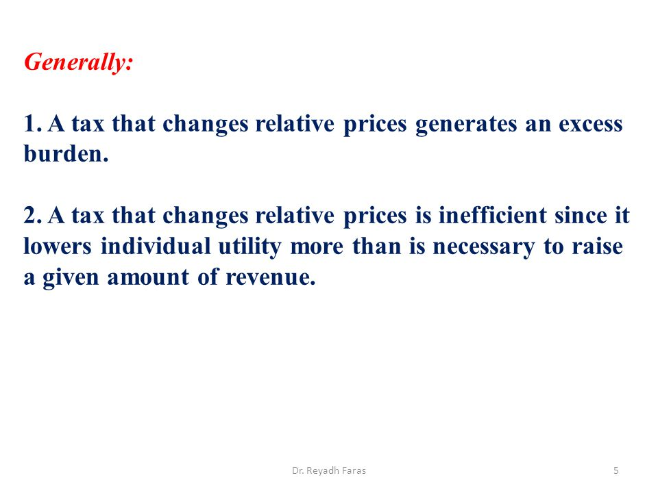 1. A tax that changes relative prices generates an excess burden.