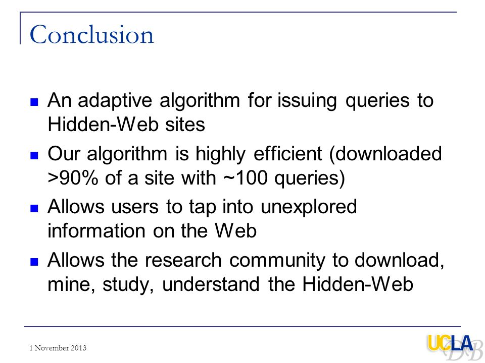 Conclusion An adaptive algorithm for issuing queries to Hidden-Web sites.