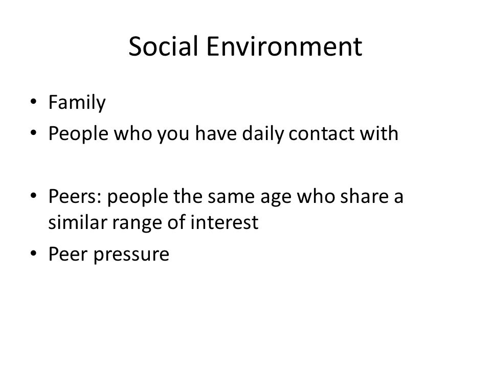 Social Environment Family People who you have daily contact with