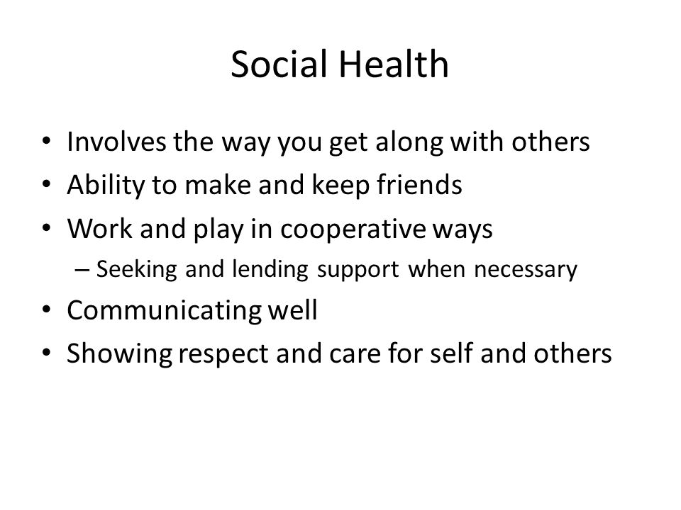 Social Health Involves the way you get along with others