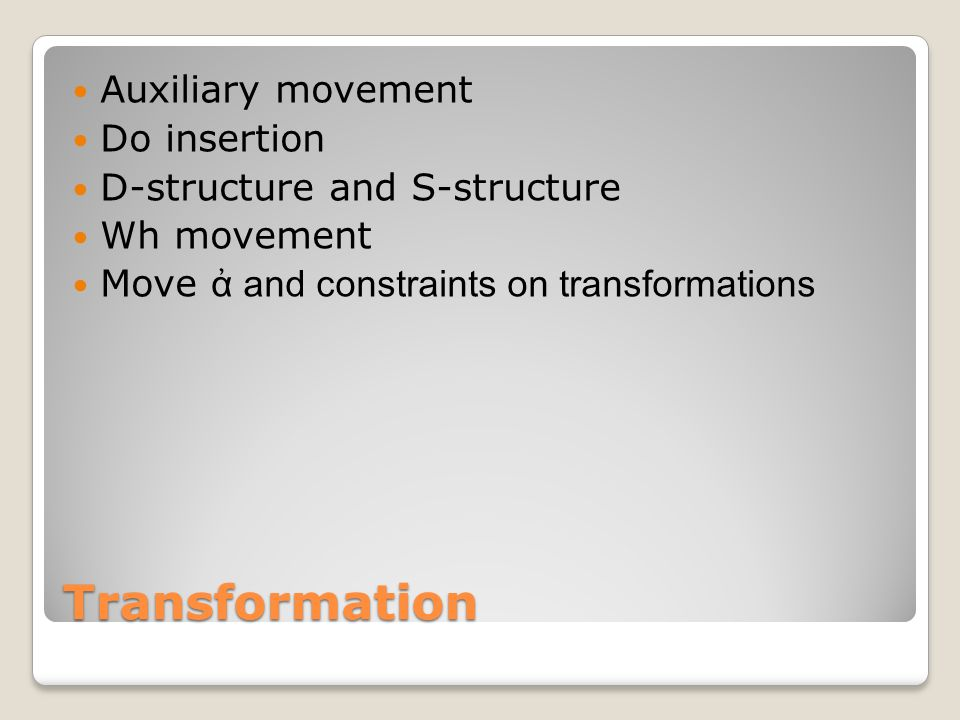 Transformation Auxiliary movement Do insertion