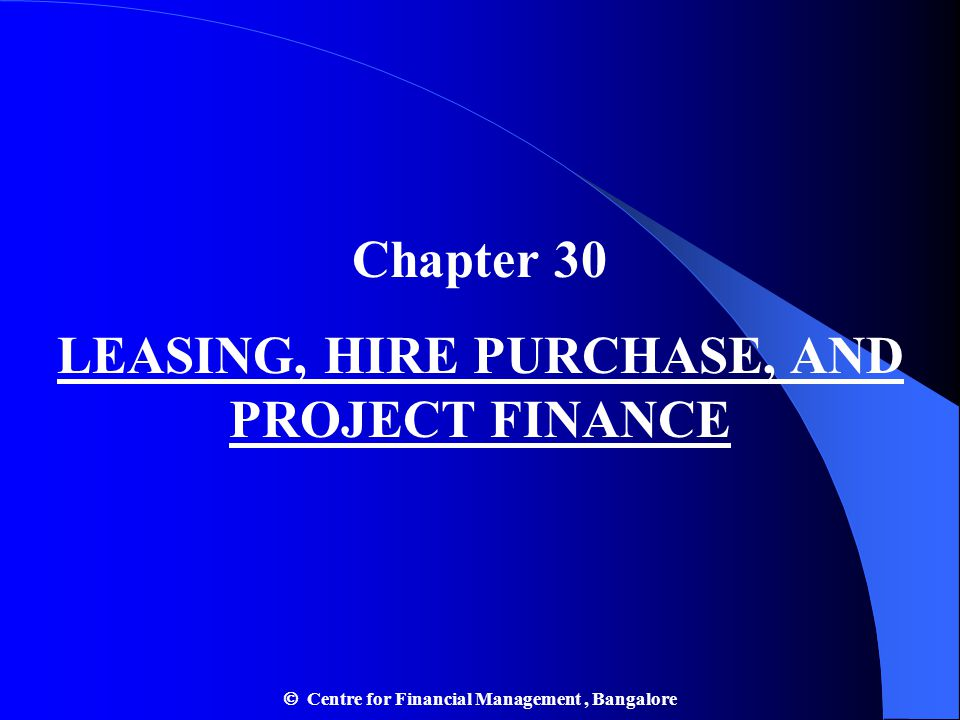 Chapter 30 LEASING, HIRE PURCHASE, AND PROJECT FINANCE