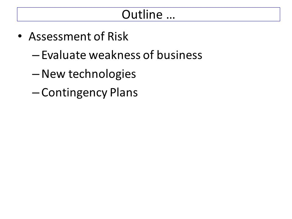 Outline … Assessment of Risk Evaluate weakness of business