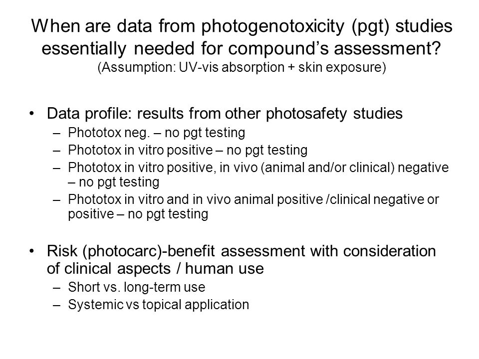 When are data from photogenotoxicity (pgt) studies essentially needed for compound's assessment (Assumption: UV-vis absorption + skin exposure)