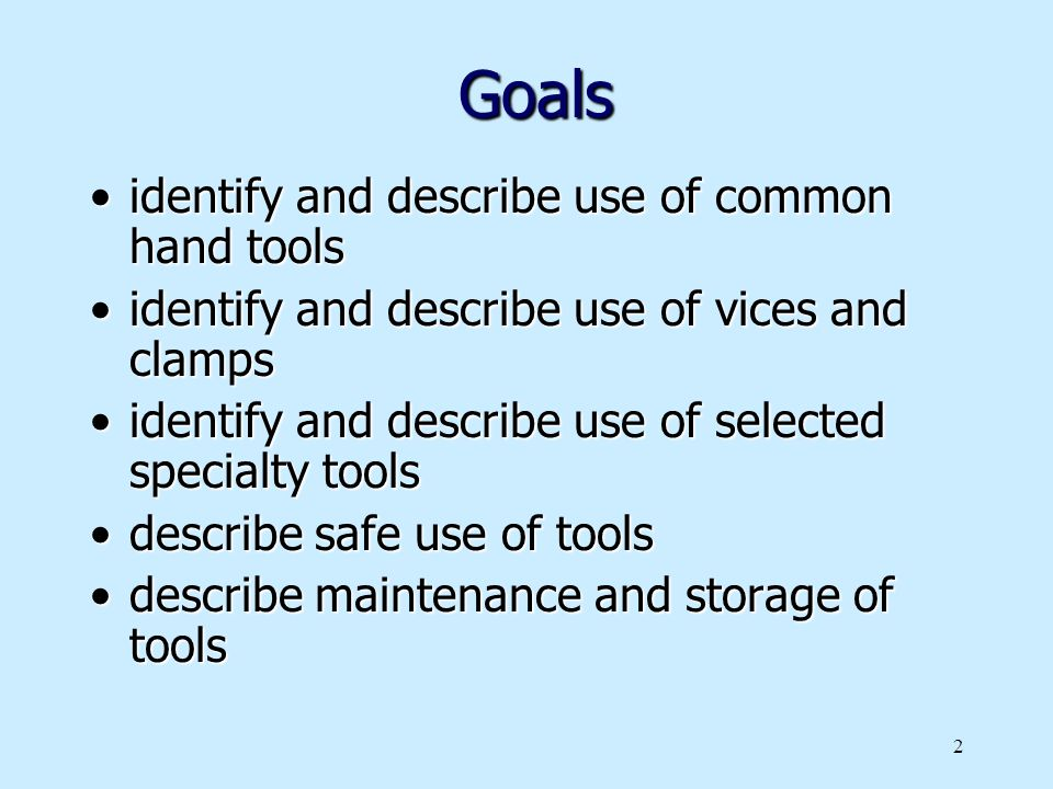 Goals identify and describe use of common hand tools