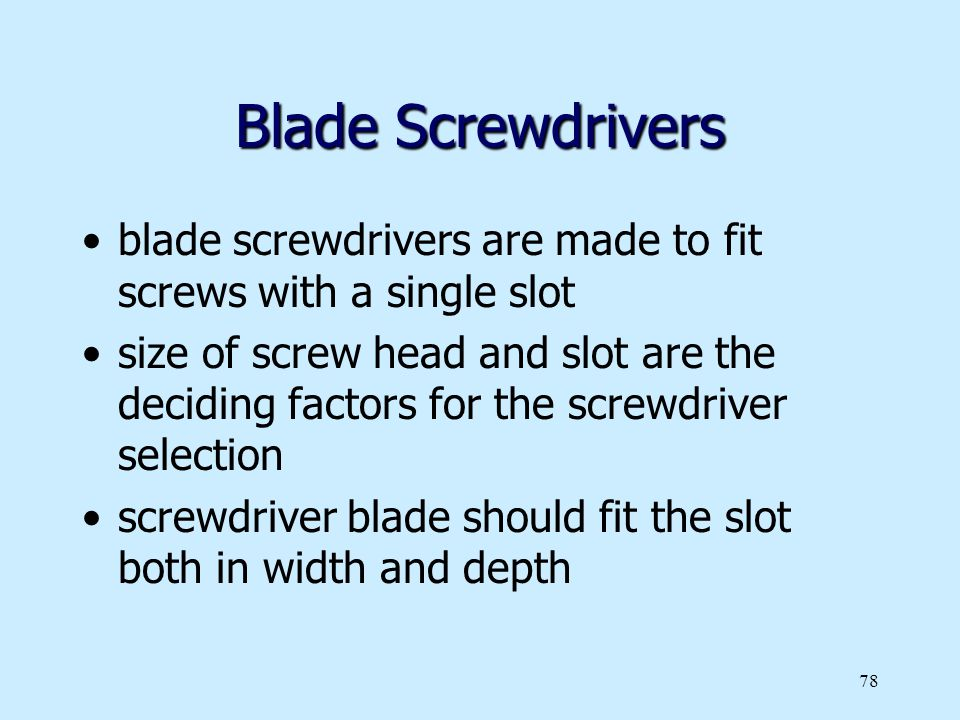 Blade Screwdrivers blade screwdrivers are made to fit screws with a single slot.