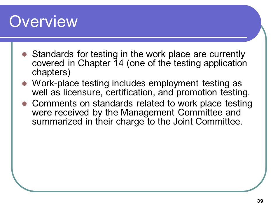 Overview Standards for testing in the work place are currently covered in Chapter 14 (one of the testing application chapters)