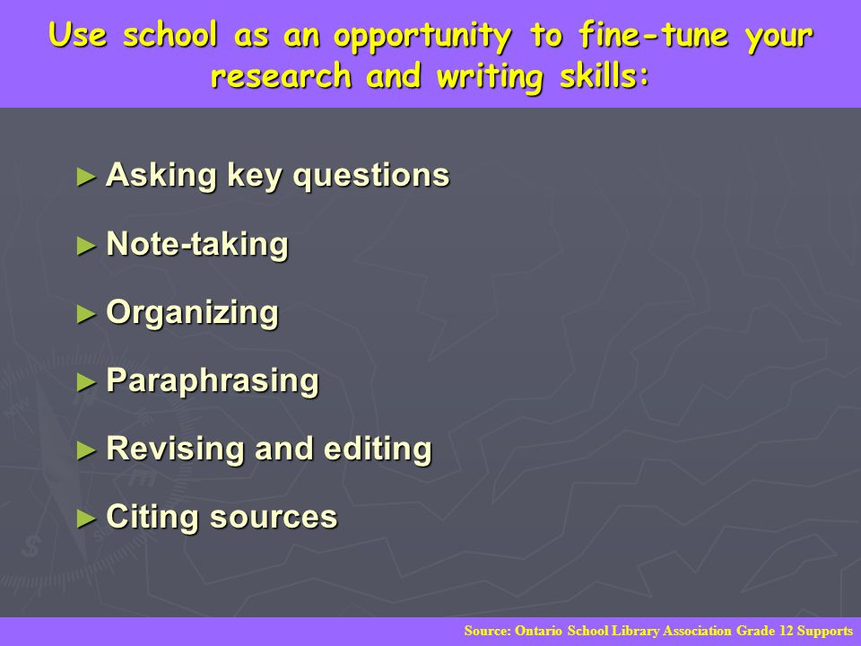 Use school as an opportunity to fine-tune your research and writing skills: