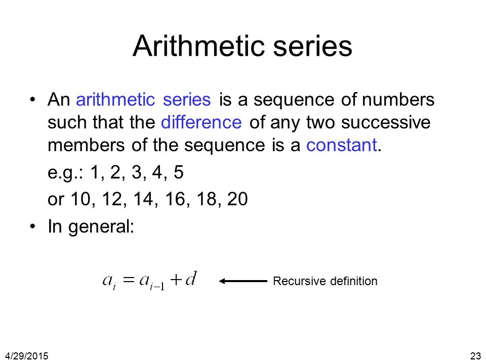 Arithmetic series An arithmetic series is a sequence of numbers such that the difference of any two successive members of the sequence is a constant.