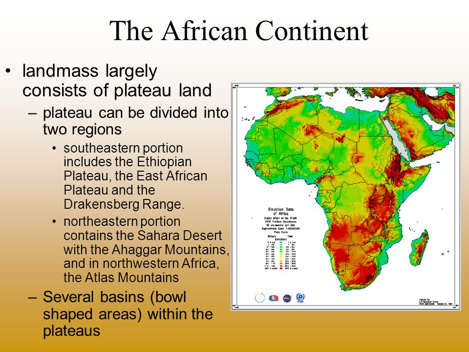 The African Continent landmass largely consists of plateau land