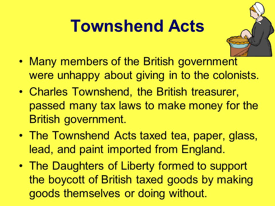 Townshend Acts Many members of the British government were unhappy about giving in to the colonists.