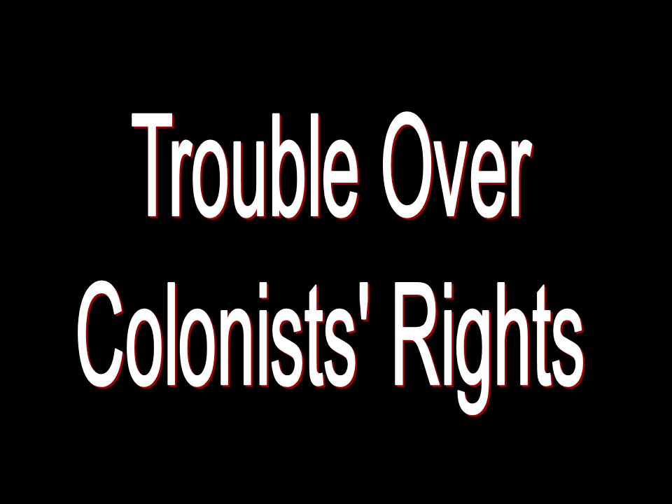 Trouble Over Colonists Rights