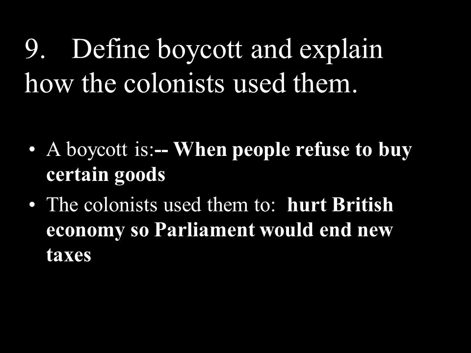 9. Define boycott and explain how the colonists used them.