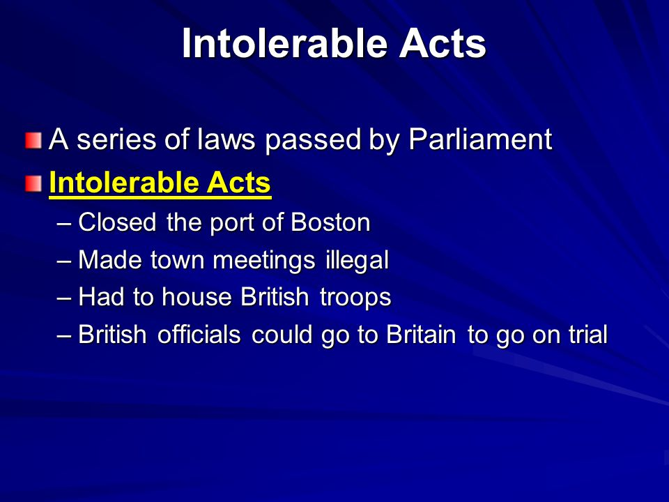 Intolerable Acts A series of laws passed by Parliament