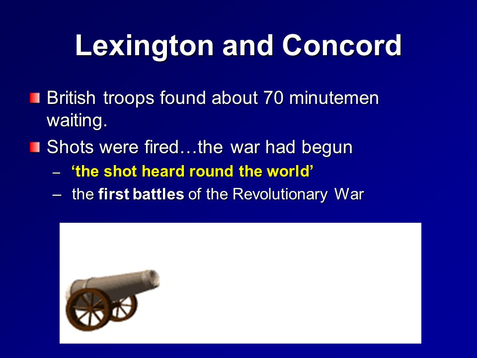 Lexington and Concord British troops found about 70 minutemen waiting.