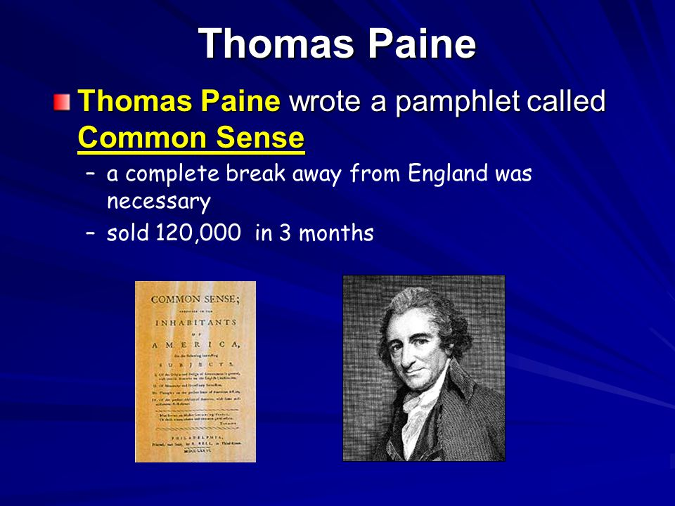 Thomas Paine Thomas Paine wrote a pamphlet called Common Sense