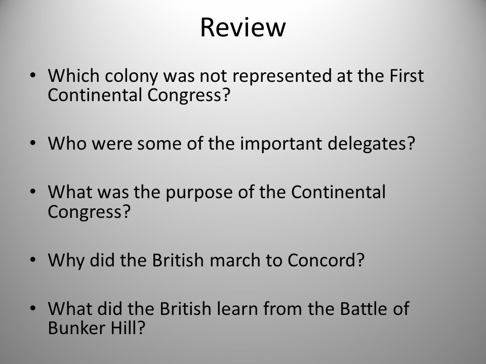 Review Which colony was not represented at the First Continental Congress Who were some of the important delegates